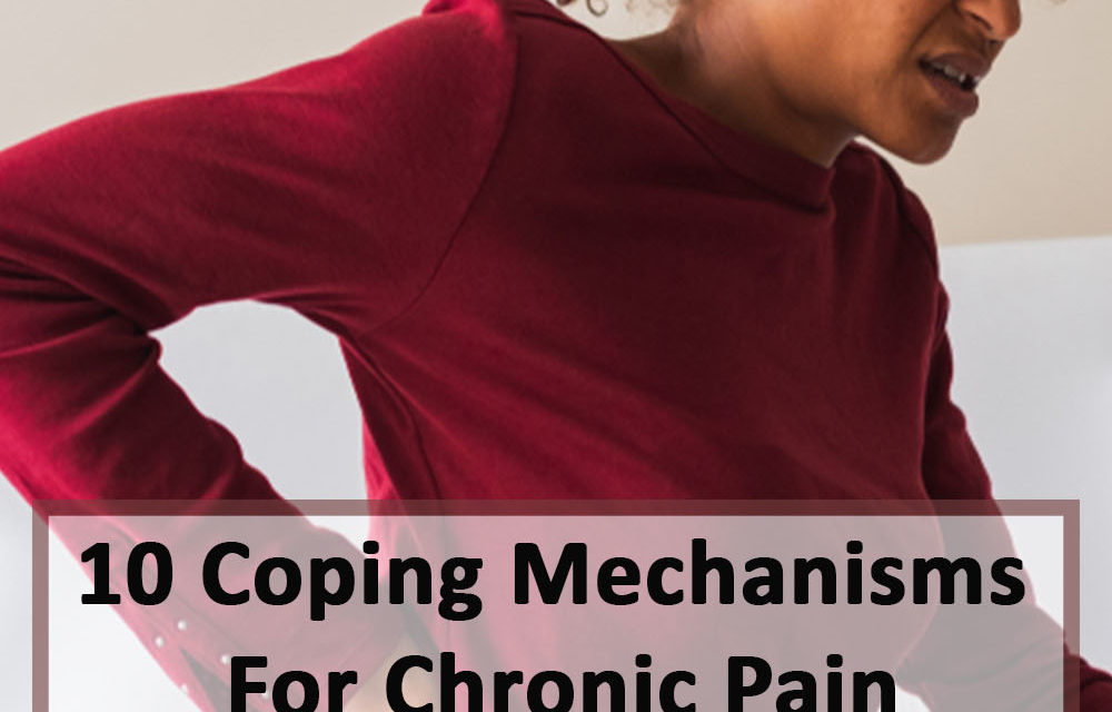 10 Coping Mechanisms For Chronic Pain