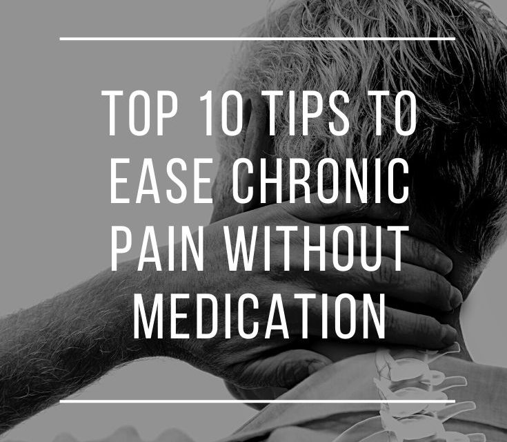 Top 10 Tips to Ease Chronic Pain Without Medication